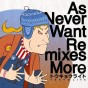 As_Never_Want_Remixes_More