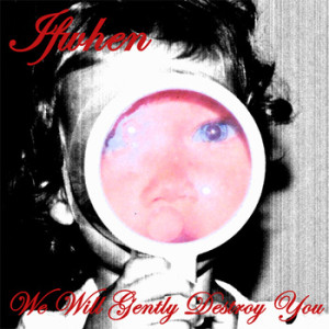 We_Will_Gently_Destroy_You